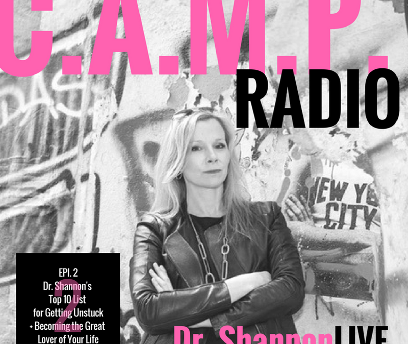 (PODCAST EPI. 2) Dr. Shannon's Top 10 List For Getting Unstuck + Becoming the Great Lover of Your Life