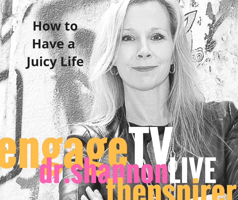 How to Have a Juicy Life