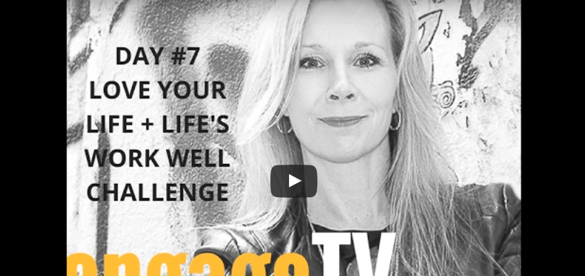 How's Your Love…Life (Day #7: 21-Day Love Your Life + Life's Work Well Challenge)