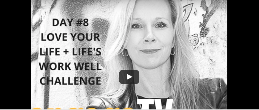 How's Your Love…Life (Day #8: 21-Day Love Your Life + Life's Work Well Challenge)